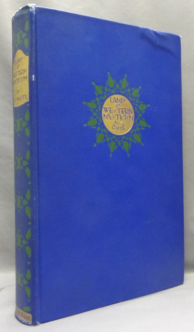 Lamps of Western Mysticism. Essays on the Life of the Soul in God. Arthur Edward WAITE.
