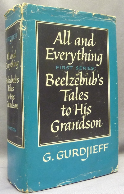 All and Everything. Ten Books, in Three Series of which this is the First Series: Beelzebub's Tales to His Grandson. G. GURDJIEFF, George Ivanovich Gurdjieff.