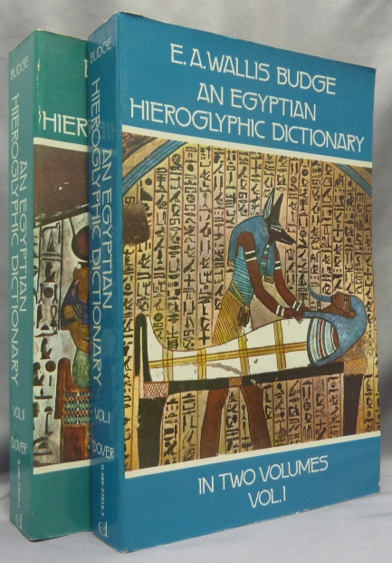 An Egyptian Hieroglyphic Dictionary; with an Index of English Words, King List and Geographical List with Indexes, List of Hieroglyphic characters, Coptic and Semitic Alphabets, etc. [ Two volumes, Complete ]. Ancient Egypt, Sir E. A. Wallis BUDGE.