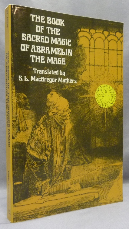The Book of Sacred Magic of Abra Melin the Mage. As Delivered by Abraham the Jew Unto His Son Lamech [ Abramelin ]. Samuel Liddell MacGregor - Translated and MATHERS.