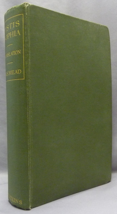 Pistis Sophia: A Gnostic Miscellany: Being for the Most Part Extracts from the Books of the Saviour, to Which are Added Excerpts from Cognate Literature; Englished (with an Introduction and Annotated Bibliography). G. R. S. - Translated and MEAD, George Robert Stowe Mead.