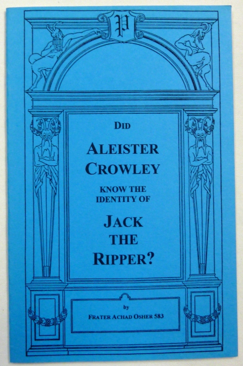 The Crowley-Ripper Connections. Truth or Fantasy? By Frater Achad Osher 583 VIII Including Jack The Ripper by Aleister Crowley [ Cover title: Did Aleister Crowley Know The Identity Of Jack The Ripper ]. Aleister CROWLEY, Edited and, an, Aleister CROWLEY, Edited, J. Edward Cornelius, Jerry Cornelius.