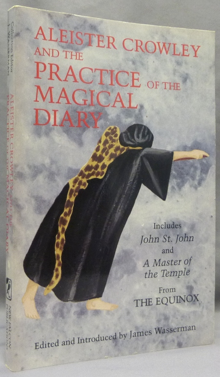 """Aleister Crowley and the Practice of the Magical Diary; Including """"John St. John (Equinox I,1), 'A Master of the Temple' (Equinox III, 1) and Other Material. Aleister CROWLEY, Edited and, James Wasserman, assistance of Genevieve Mikolajczak."""