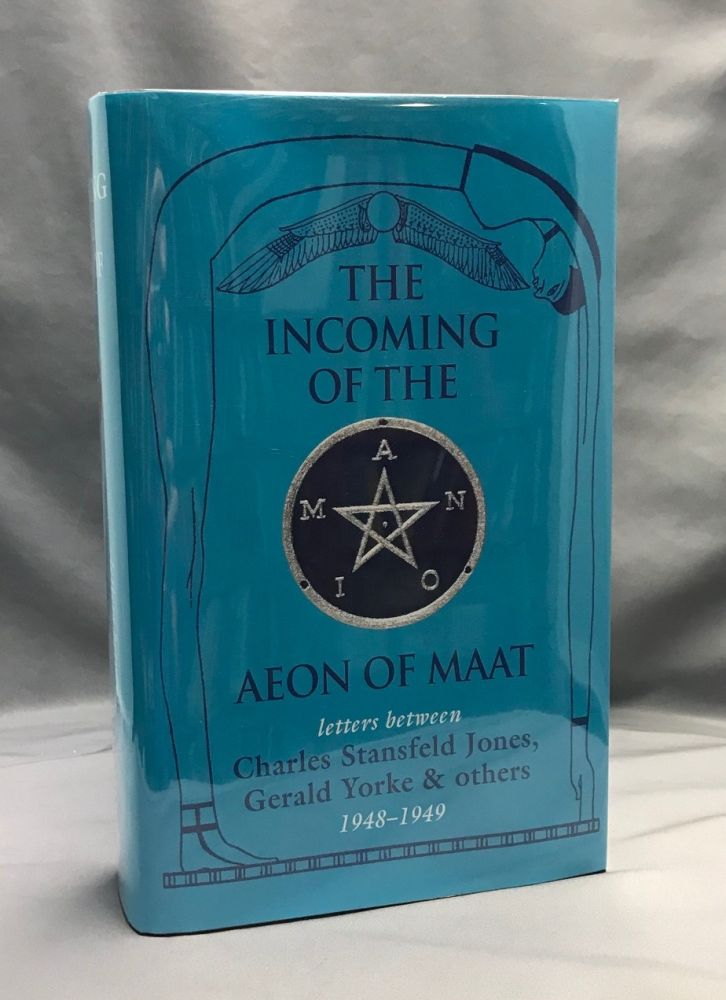 THE INCOMING OF THE AEON OF MAAT: Correspondence between Frater Achad [Charles Stansfeld Jones], Aleister Crowley, Gerald Yorke, and Others, 1948-49. Michael BARHAM, Kenneth Grant Aleister Crowley, Charles Stansfeld Jones aka Frater Achad related, Gerald Yorke.