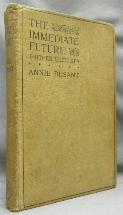 The Immediate Future: Lectures delivered in Queen's Hall, London, 1911. Annie BESANT.