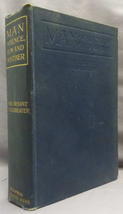Man: Whence, How and Whither - A Record of Clairvoyant Investigation. Charles Webster LEADBEATER, Annie Besant.