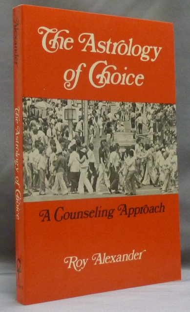 The Astrology of Choice. A Counseling Approach. Roy ALEXANDER.