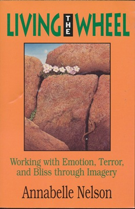 Living the Wheel: Working with Emotion, Terror, and Bliss through Imagery. Annabelle NELSON.