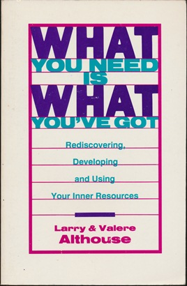 What You Need is What You've Got: Rediscovering, Developing and Using Your Inner Resources. Larry ALTHOUSE, Valere.