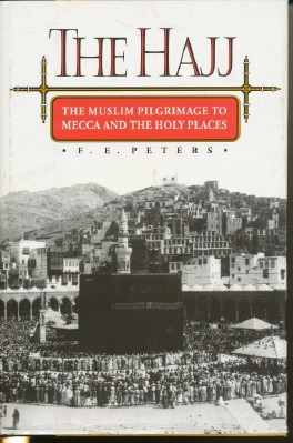 The Hajj: The Muslim Pilgrimage to Mecca and the Holy Places. F. E. PETERS.
