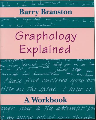 Graphology Explained: A Workbook. Barry BRANSTON