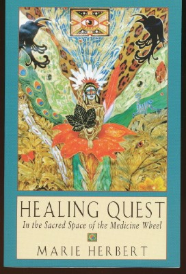 Healing Quest. In The Sacred Space of the Medicine Wheel. Marie HERBERT