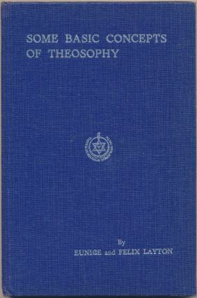 Some Basic Concepts of Theosophy. Eunice S. LAYTON, Felix, both authors, Geoffrey Hodson