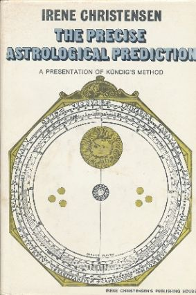 The Precise Astrological Prediction: A Presentation of Kundig's Method. Irene CHRISTENSEN