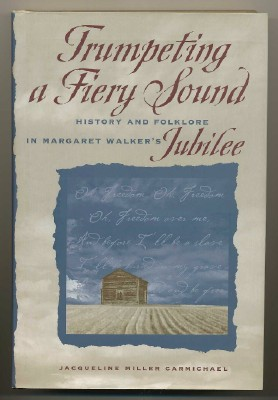 "Trumpeting a Fiery Sound.; History and Folklore in Margaret Walker's ""Jubilee"" Jacqueline Miller..."
