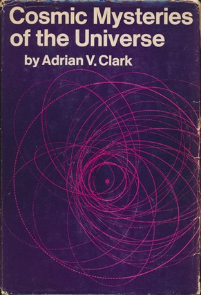 Cosmic Mysteries of the Universe. Adrian V. CLARK