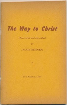 The Way to Christ, Discovered and Described. Jacob BEHMEN, Leo L. Burnstein, Bohme Boehme