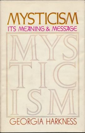 Mysticism: Its Meaning & Message. Georgia HARKNESS