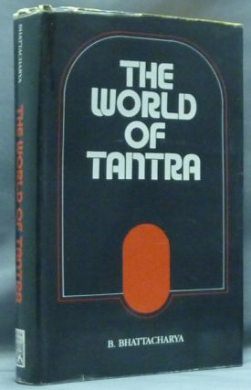 The World of Tantra. B. BHATTACHARYA, Prabhakar Machwe