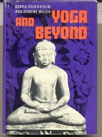 Yoga and Beyond: Essays in Indian Philosophy. George FEUERSTEIN, Jeanine MILLER