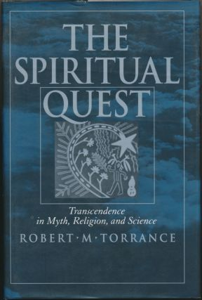 The Spiritual Quest: Transcendence in Myth, Religion, and Science. Robert M. TORRANCE