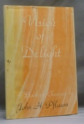 Vision of Delight: A Book of Changes. John H. PFLAUM, Signed