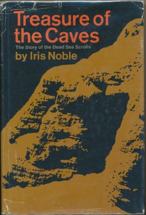 Treasure of the Caves: The Story of the Dead Sea Scrolls. Iris NOBLE