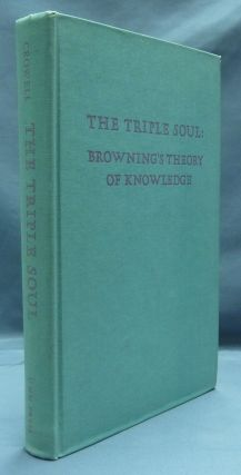 The Triple Soul: Browning's Theory of Knowledge. Norton B. CROWELL