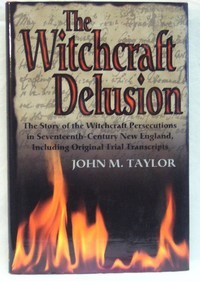 The Witchcraft Delusion. The Story of the Witchcraft Persecutions in Seventeenth-Century New...
