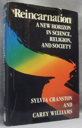 Reincarnation: A New Horizon in Science, Religion, and Society. Sylvia CRANSTON, Carey Williams
