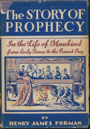 The Story of Prophecy: In the Life of Mankind from Early Times to the Present Day. Henry James...