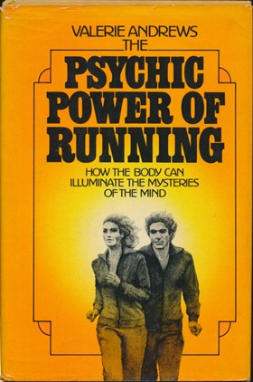 The Psychic Power of Running: How the Body can Illuminate the Mysteries of the Mind. Valerie...