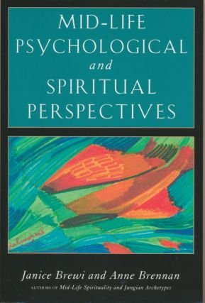 Mid-Life Psychological and Spiritual Perspectives. Janice BREWI, Anne BRENNAN