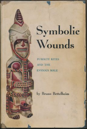 Symbolic Wounds: Puberty Rites and the Envious Male. Bruno BETTELHEIM