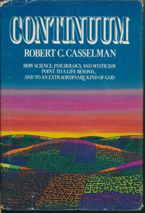 Continuum: How Science, Psychology, and Mysticism Point to a Life Beyond ... And to an...