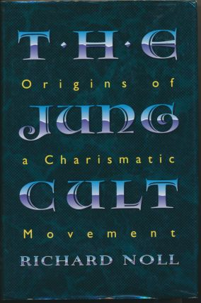 The Jung Cult: Origins of a Charisma Movement. Richard NOLL