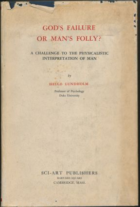 God's Failure or Man's Folly? A Challenge to the Physicalistic Interpretation of Man. Helge LUNDHOLM