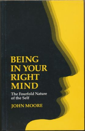 Being in Your Right Mind: The Fourfold Nature of the Self. John MOORE