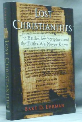 Lost Christianities: The Battles for Scripture and the Faiths We Never Knew. Bart D. EHRMAN.