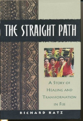 The Straight Path. A Story of Healing and Transformation in Fiji. Richard KATZ