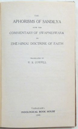 The Aphorisms of Sandilya. With the Commentary of Swapneswara or the Hindu Doctrine of Faith.
