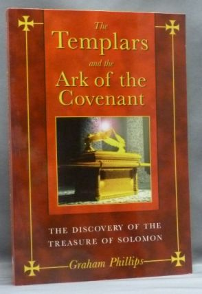 The Templars and the Ark of the Covenant. The Discovery of the Treasure of Solomon. Graham....