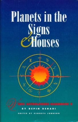Planets in the Signs and Houses. Bepin BEHARI, Kenneth Johnson
