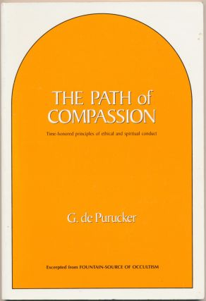 The Path of Compassion: Time-honored principles of ethical and spiritual conduct. G. DE PURUCKER
