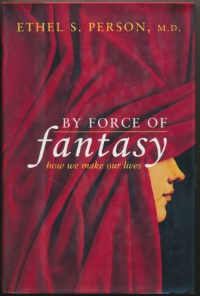 By Force of Fantasy: How we make our lives. Ethel S. PERSON