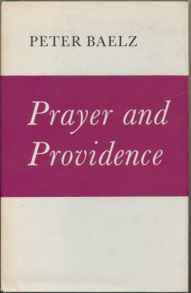 Prayer and Providence: A Background Study. Peter R. BAELZ