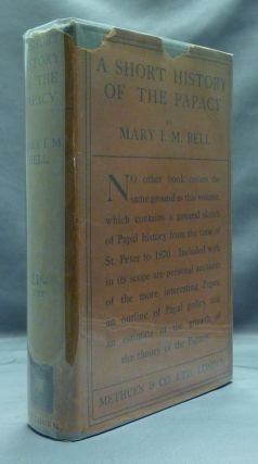A Short History of the Papacy. Mary I. M. BELL