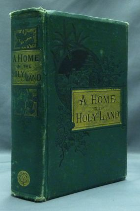 A Home in the Holy Land: A Tale illustrating Customs and Incidents in Modern Jerusalem. FINN Mrs