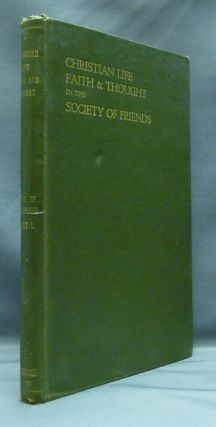 Christian Life, Faith and Thought in the Society of Friends, being the First Part of Christian...