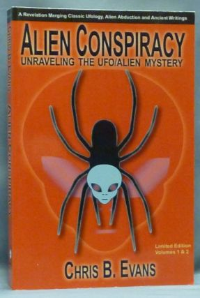 Alien Conspiracy: Unraveling the UFO/Alien Mystery ( Limited Researcher's Edition ). Chris B. EVANS, Signed.
